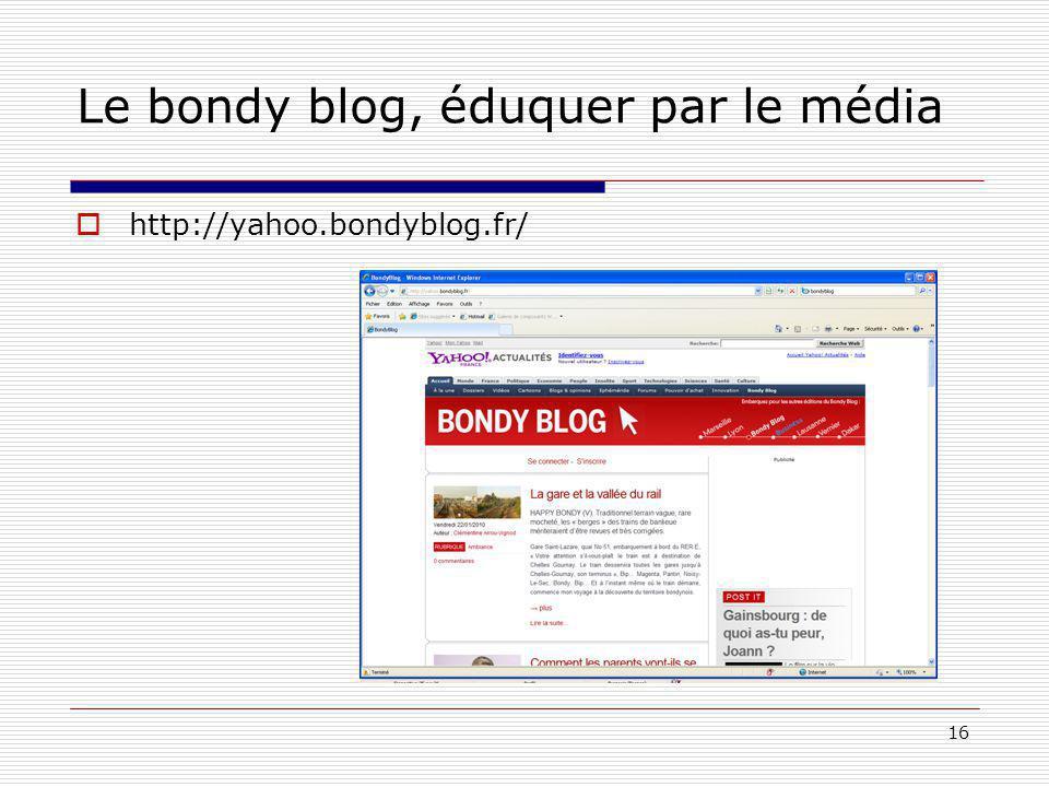 16 Le bondy blog, éduquer par le média http://yahoo.bondyblog.fr/