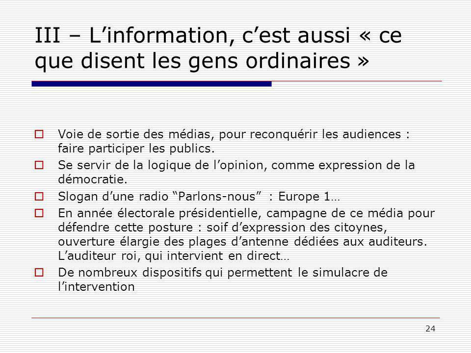24 III – Linformation, cest aussi « ce que disent les gens ordinaires » Voie de sortie des médias, pour reconquérir les audiences : faire participer les publics.
