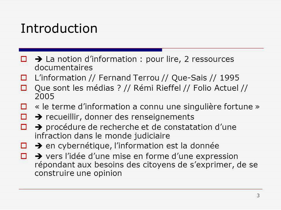 3 Introduction La notion dinformation : pour lire, 2 ressources documentaires Linformation // Fernand Terrou // Que-Sais // 1995 Que sont les médias .