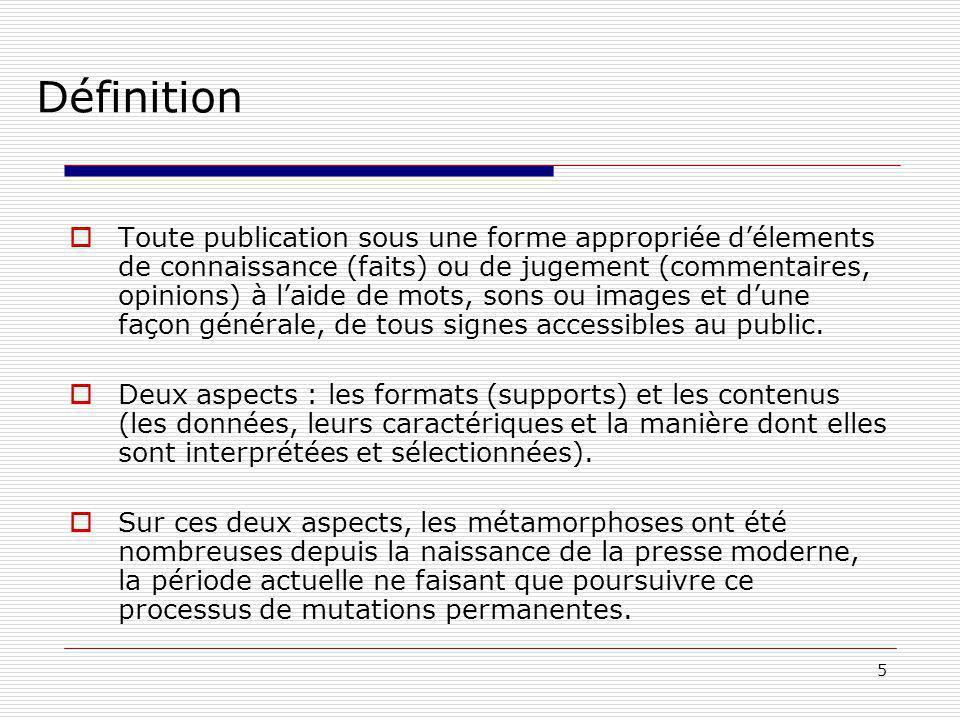 5 Définition Toute publication sous une forme appropriée délements de connaissance (faits) ou de jugement (commentaires, opinions) à laide de mots, sons ou images et dune façon générale, de tous signes accessibles au public.