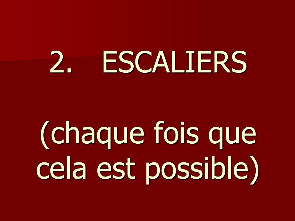 2. ESCALIERS (chaque fois que cela est possible)