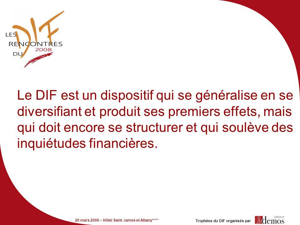 20 mars 2008 – Hôtel Saint James et Albany**** Trophées du DIF organisés par Le DIF est un dispositif qui se généralise en se diversifiant et produit ses premiers effets, mais qui doit encore se structurer et qui soulève des inquiétudes financières.