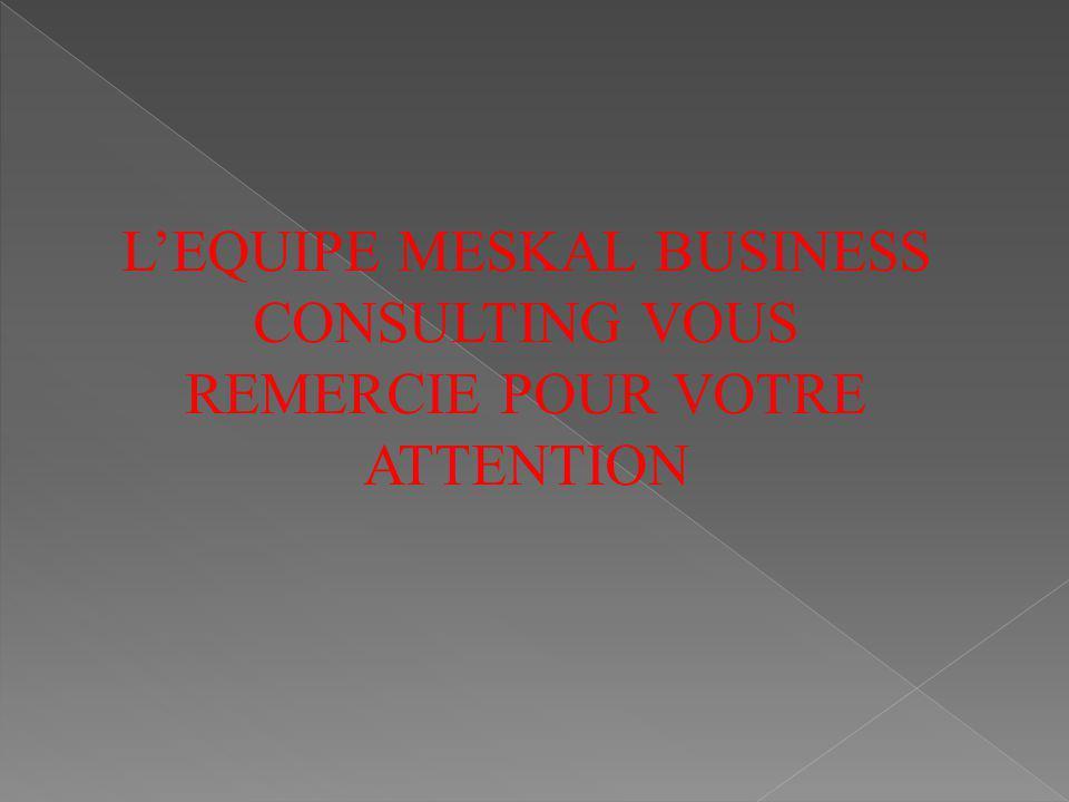 LEQUIPE MESKAL BUSINESS CONSULTING VOUS REMERCIE POUR VOTRE ATTENTION