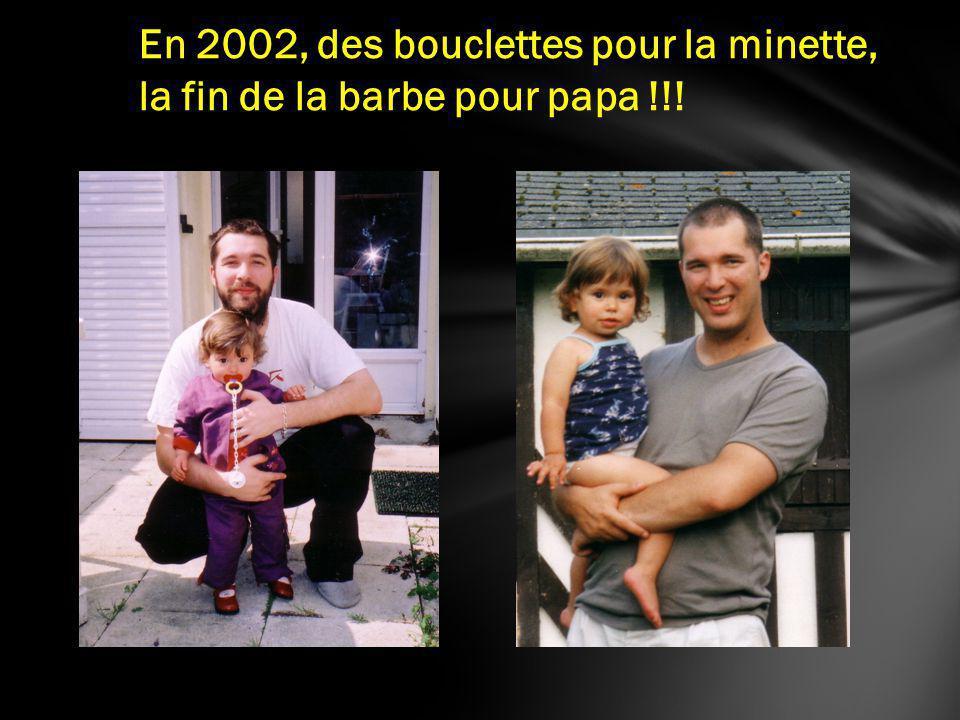 En 2002, des bouclettes pour la minette, la fin de la barbe pour papa !!!