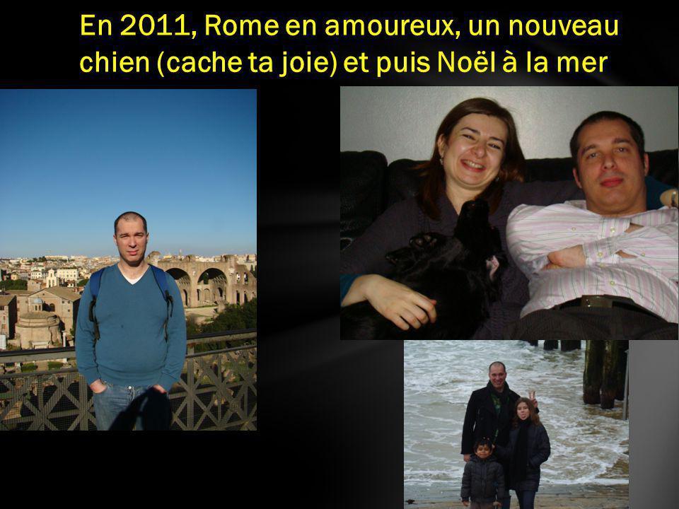 En 2011, Rome en amoureux, un nouveau chien (cache ta joie) et puis Noël à la mer