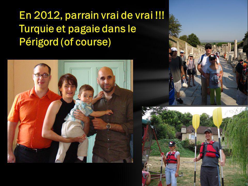 En 2012, parrain vrai de vrai !!! Turquie et pagaie dans le Périgord (of course)