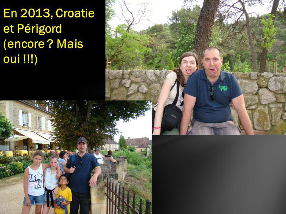 En 2013, Croatie et Périgord (encore Mais oui !!!)