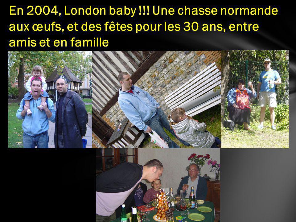 En 2004, London baby !!.