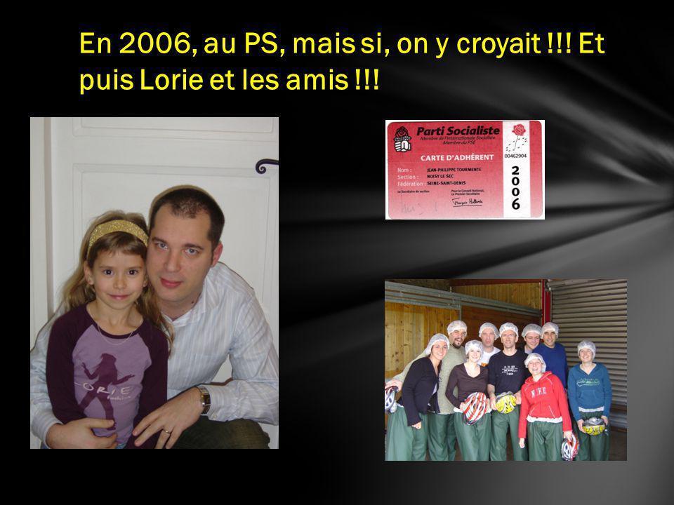 En 2006, au PS, mais si, on y croyait !!! Et puis Lorie et les amis !!!