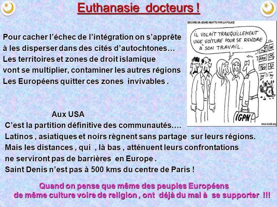 Euthanasie docteurs ! Pour cacher léchec de lintégration on sapprête à les disperser dans des cités dautochtones… Les territoires et zones de droit is