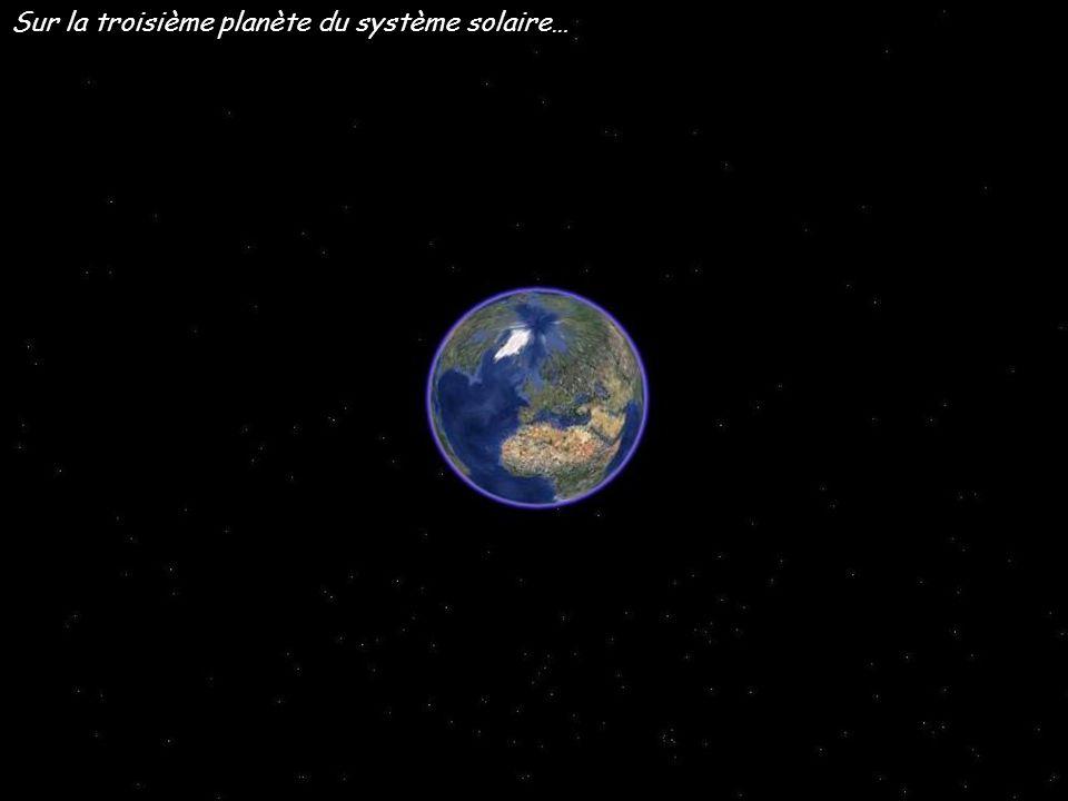 Sur la troisième planète du système solaire…