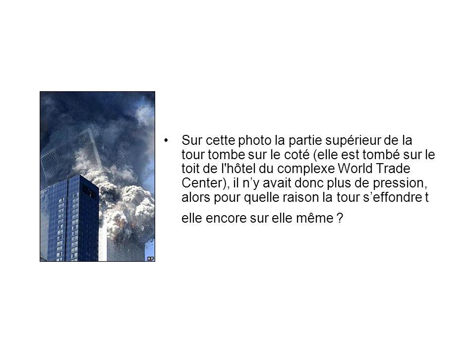 Sur cette photo la partie supérieur de la tour tombe sur le coté (elle est tombé sur le toit de l hôtel du complexe World Trade Center), il ny avait donc plus de pression, alors pour quelle raison la tour seffondre t elle encore sur elle même