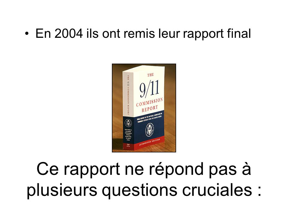 Ce rapport ne répond pas à plusieurs questions cruciales : En 2004 ils ont remis leur rapport final