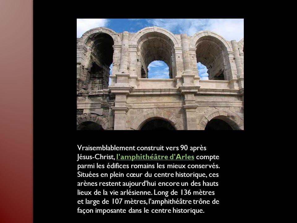 Vraisemblablement construit vers 90 après Jésus-Christ, l amphithéâtre d Arles compte parmi les édifices romains les mieux conservés.