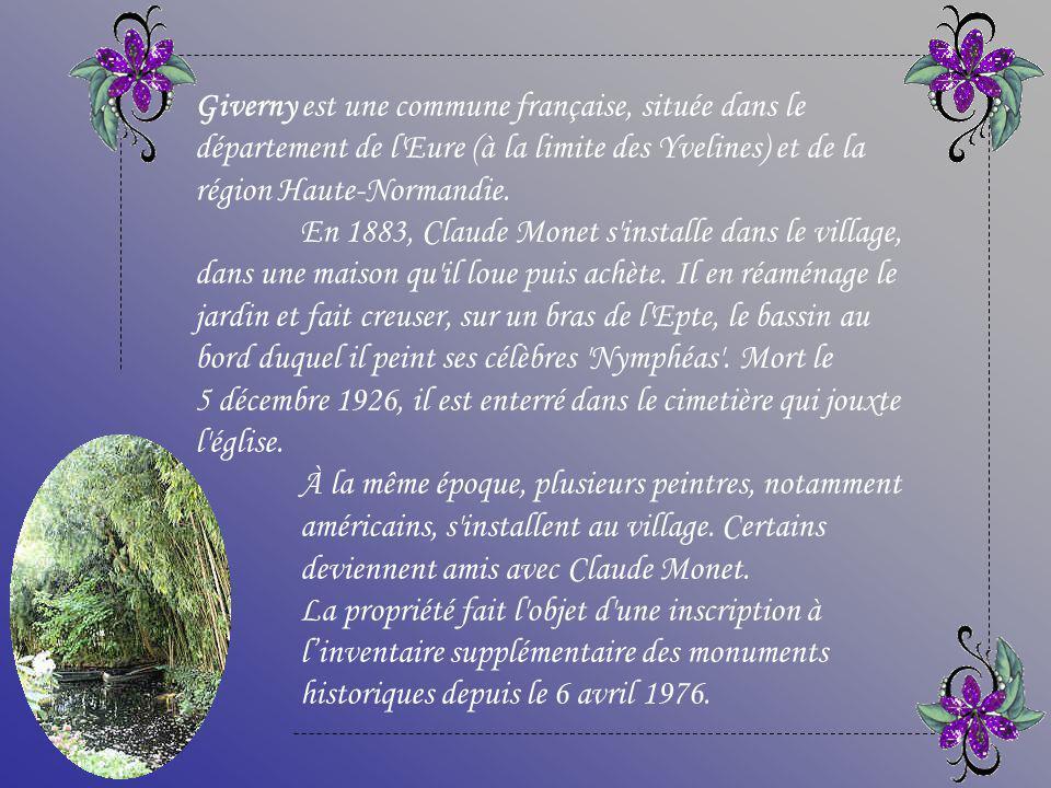 Giverny est une commune française, située dans le département de l Eure (à la limite des Yvelines) et de la région Haute-Normandie.