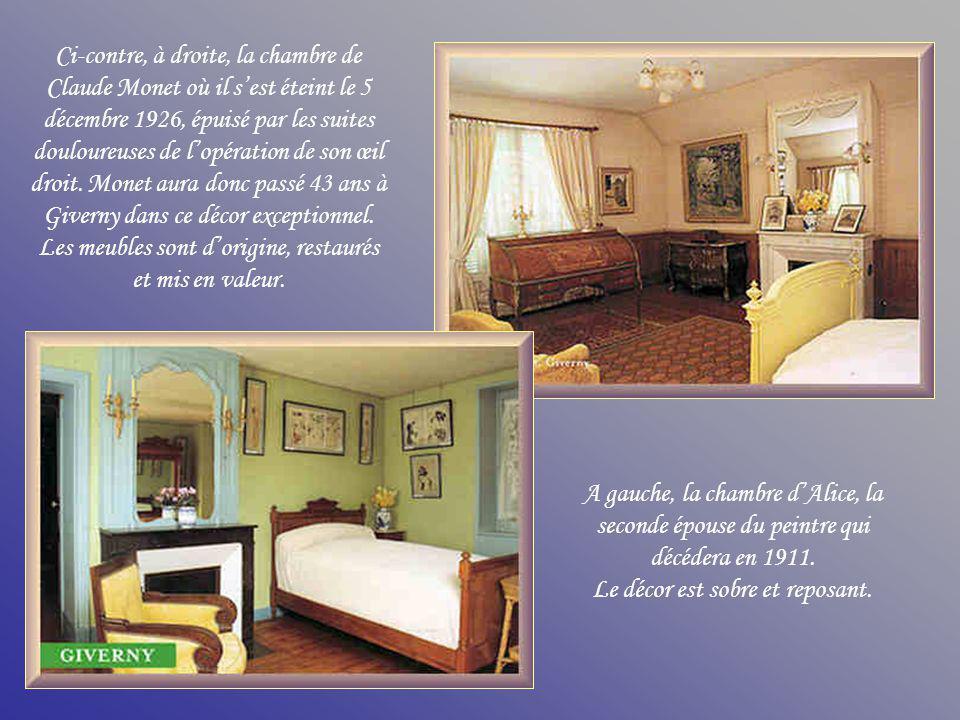 Ci-contre, à droite, la chambre de Claude Monet où il sest éteint le 5 décembre 1926, épuisé par les suites douloureuses de lopération de son œil droit.