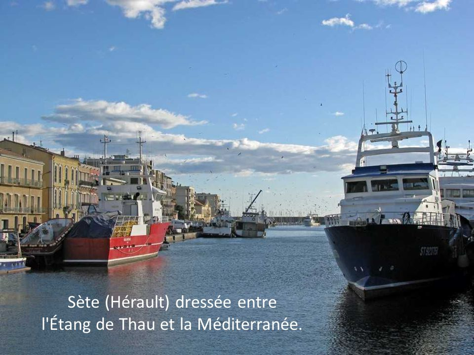 Sète (Hérault) dressée entre l Étang de Thau et la Méditerranée.