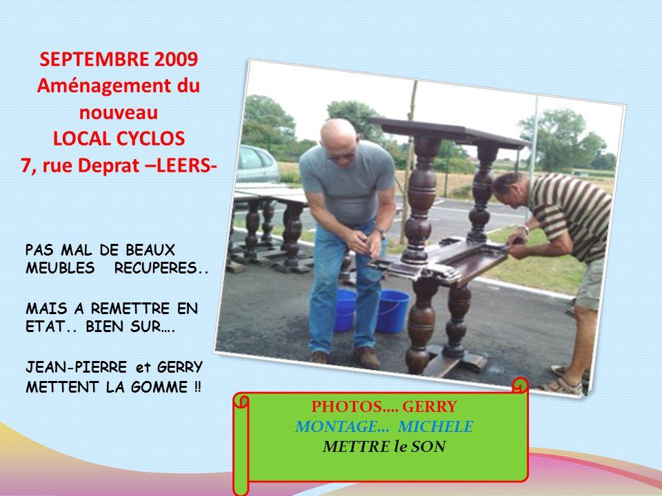 SEPTEMBRE 2009 Aménagement du nouveau LOCAL CYCLOS 7, rue Deprat –LEERS- PAS MAL DE BEAUX MEUBLES RECUPERES..