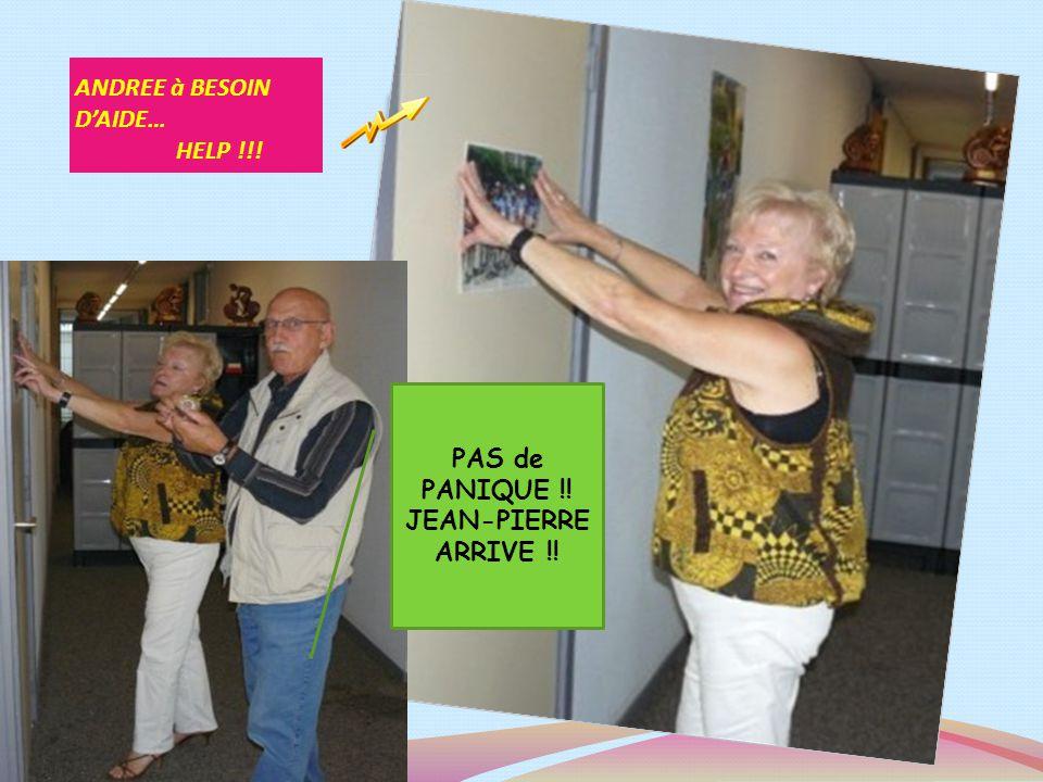 ANDREE à BESOIN DAIDE… HELP !!! PAS de PANIQUE !! JEAN-PIERRE ARRIVE !!