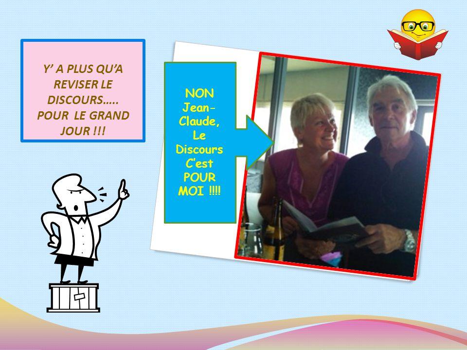 Y A PLUS QUA REVISER LE DISCOURS….. POUR LE GRAND JOUR !!.
