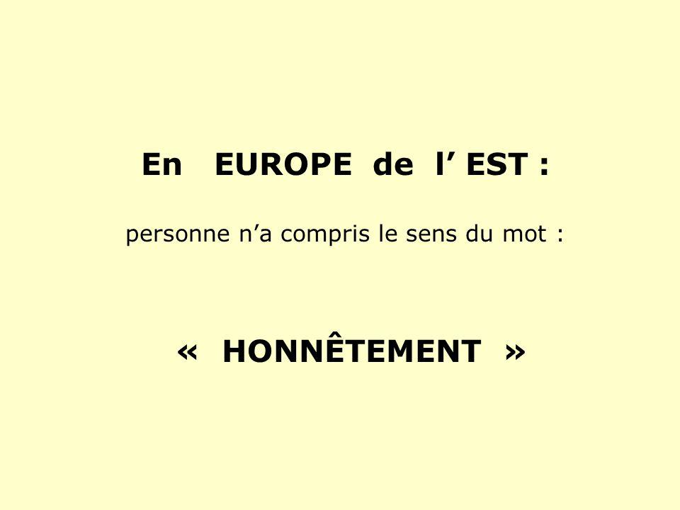 En EUROPE de l EST : personne na compris le sens du mot : « HONNÊTEMENT »