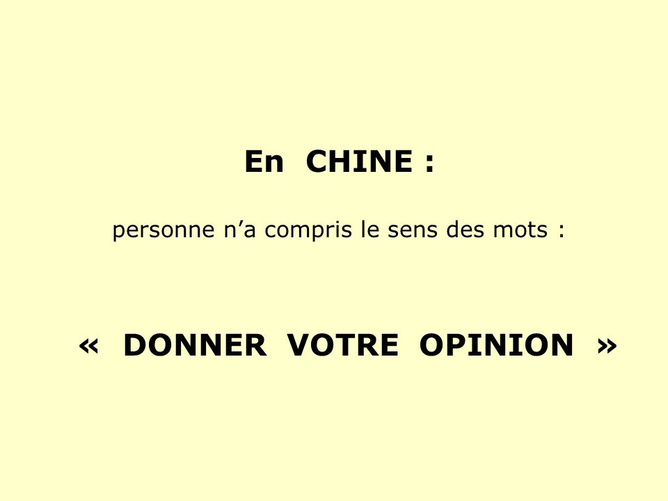 En CHINE : personne na compris le sens des mots : « DONNER VOTRE OPINION »
