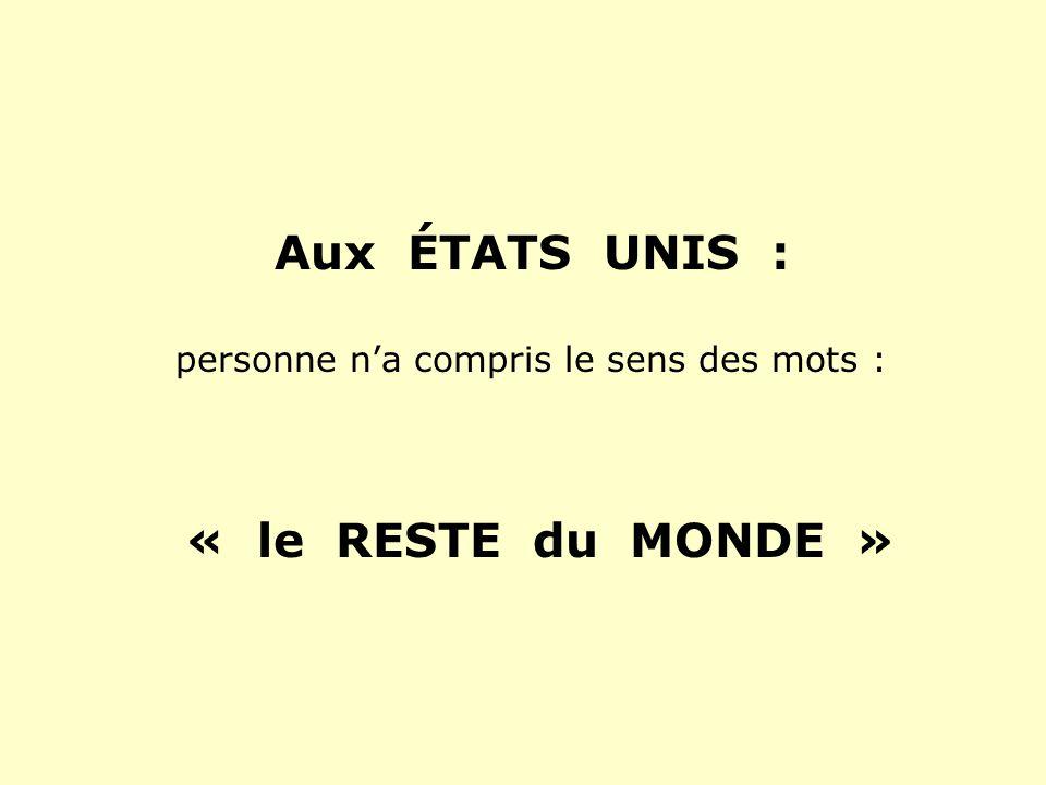 Aux ÉTATS UNIS : personne na compris le sens des mots : « le RESTE du MONDE »
