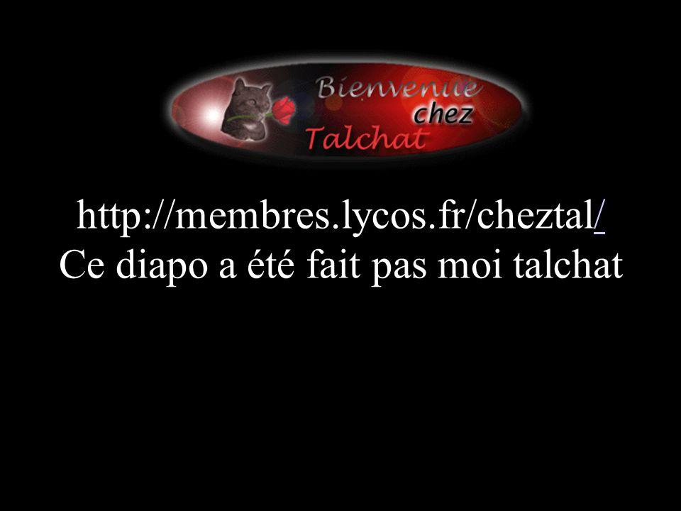 http://membres.lycos.fr/cheztal/ Ce diapo a été fait pas moi talchat/