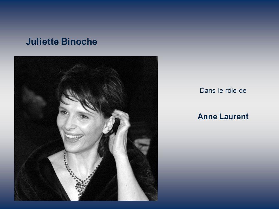 Juliette Binoche Dans le rôle de Anne Laurent