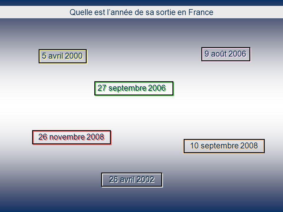 Quelle est lannée de sa sortie en France 27 septembre 2006 9 août 2006 5 avril 2000 26 novembre 2008 10 septembre 2008 26 avril 2002
