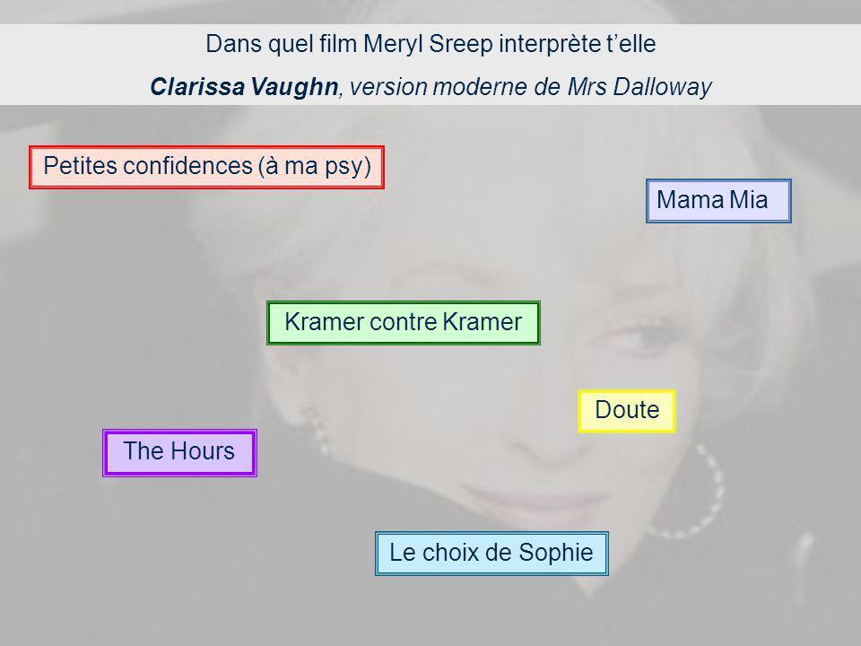Dans quel film Meryl Sreep interprète telle Clarissa Vaughn, version moderne de Mrs Dalloway The Hours Mama Mia Doute Kramer contre Kramer Le choix de Sophie Petites confidences (à ma psy)