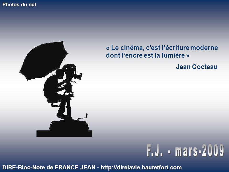 Photos du net « Le cinéma, c est lécriture moderne dont lencre est la lumière » Jean Cocteau DIRE-Bloc-Note de FRANCE JEAN - http://direlavie.hautetfort.com