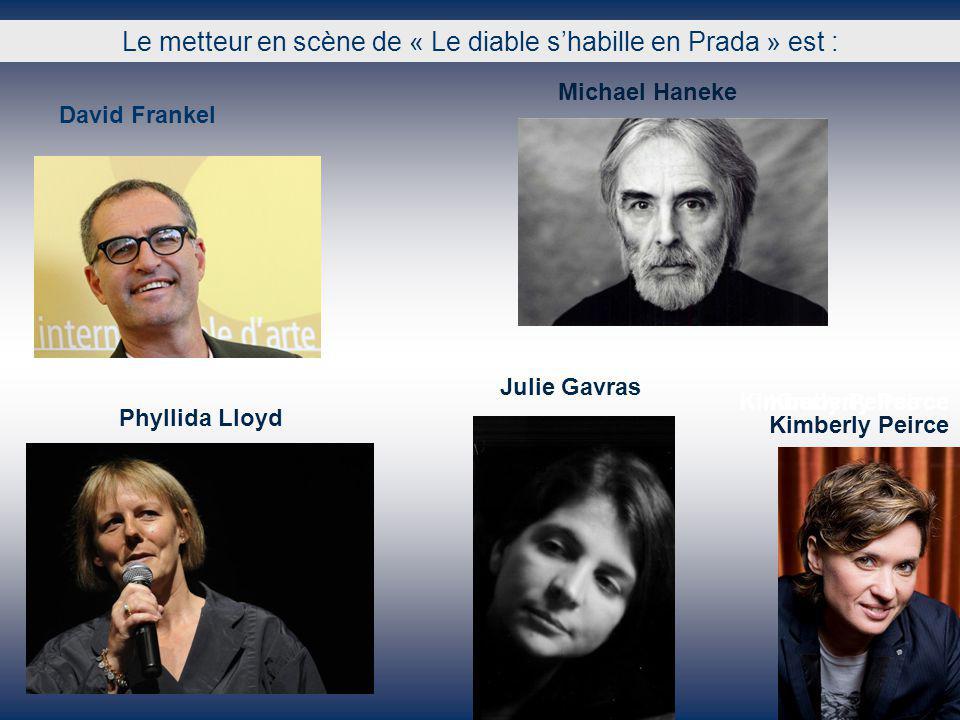 Le metteur en scène de « Le diable shabille en Prada » est : David Frankel Julie Gavras Phyllida Lloyd Kimberly Peirce Michael Haneke Kimberly Peirce
