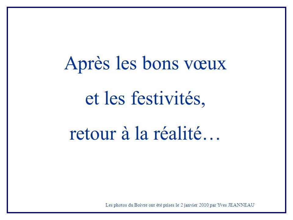 Après les bons vœux et les festivités, retour à la réalité… Les photos du Boivre ont été prises le 2 janvier 2010 par Yves JEANNEAU