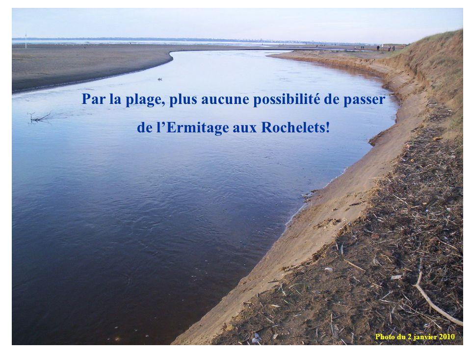 Par la plage, plus aucune possibilité de passer de lErmitage aux Rochelets! Photo du 2 janvier 2010