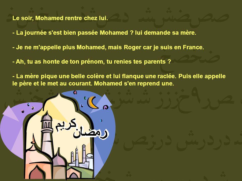Le soir, Mohamed rentre chez lui.- La journée s est bien passée Mohamed .