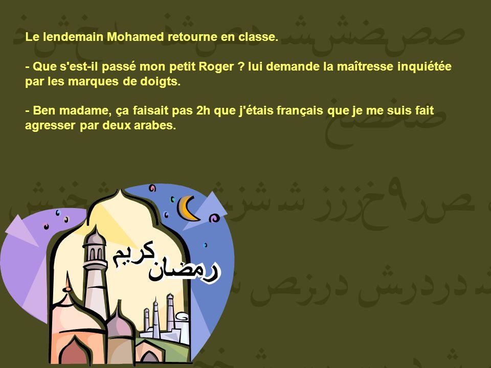 Le lendemain Mohamed retourne en classe.- Que s est-il passé mon petit Roger .