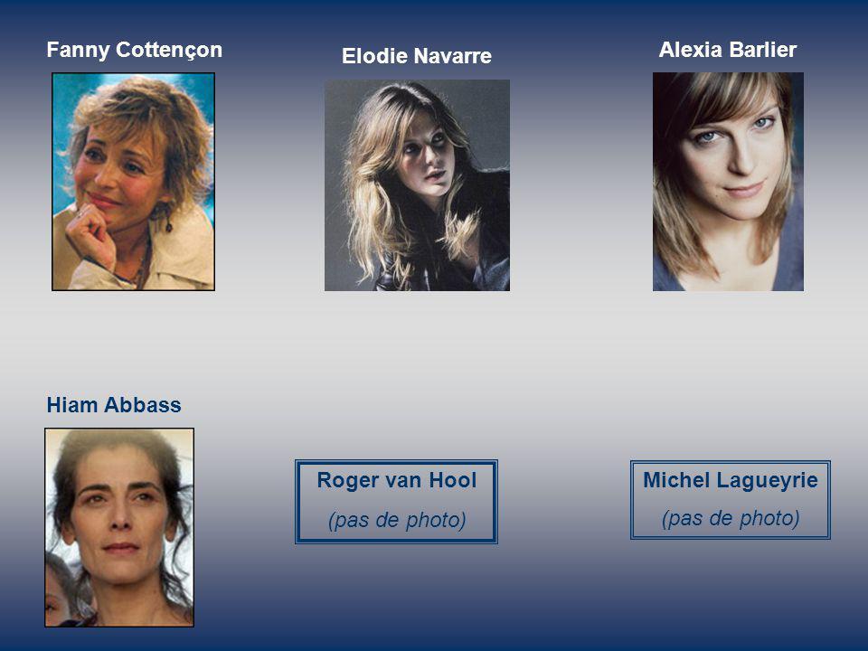 Fanny Cottençon Elodie Navarre Alexia Barlier Hiam Abbass Roger van Hool (pas de photo) Michel Lagueyrie (pas de photo)