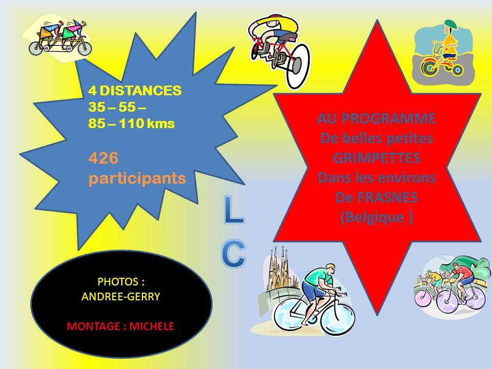4 DISTANCES 35 – 55 – 85 – 110 kms 426 participants AU PROGRAMME De belles petites GRIMPETTES Dans les environs De FRASNES (Belgique ) PHOTOS : ANDREE