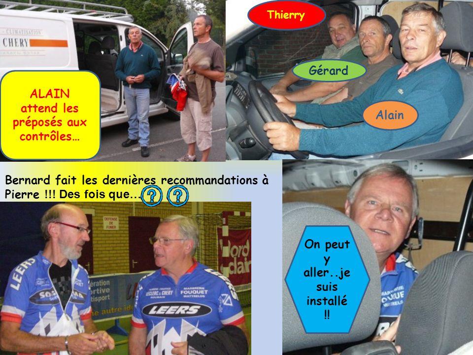 ALAIN attend les préposés aux contrôles… Thierry Gérard Alain Bernard fait les dernières recommandations à Pierre !!! Des fois que… On peut y aller..j