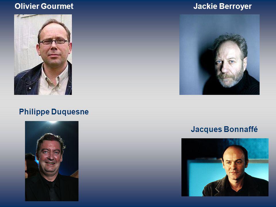 Olivier GourmetJackie Berroyer Philippe Duquesne Jacques Bonnaffé