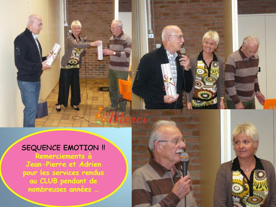 SEQUENCE EMOTION !! Remerciements à Jean-Pierre et Adrien pour les services rendus au CLUB pendant de nombreuses années …