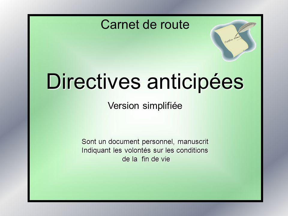 Carnet de route Directives anticipées Version simplifiée Sont un document personnel, manuscrit Indiquant les volontés sur les conditions de la fin de vie de la fin de vie