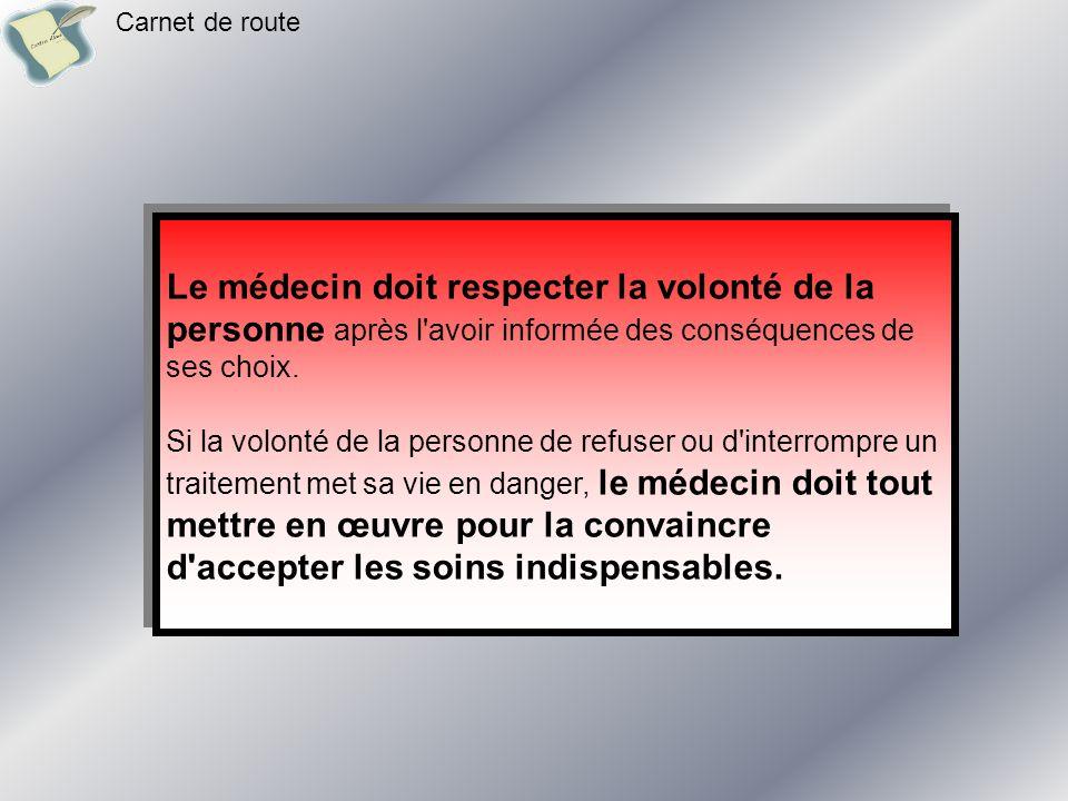Le médecin doit respecter la volonté de la personne après l avoir informée des conséquences de ses choix.