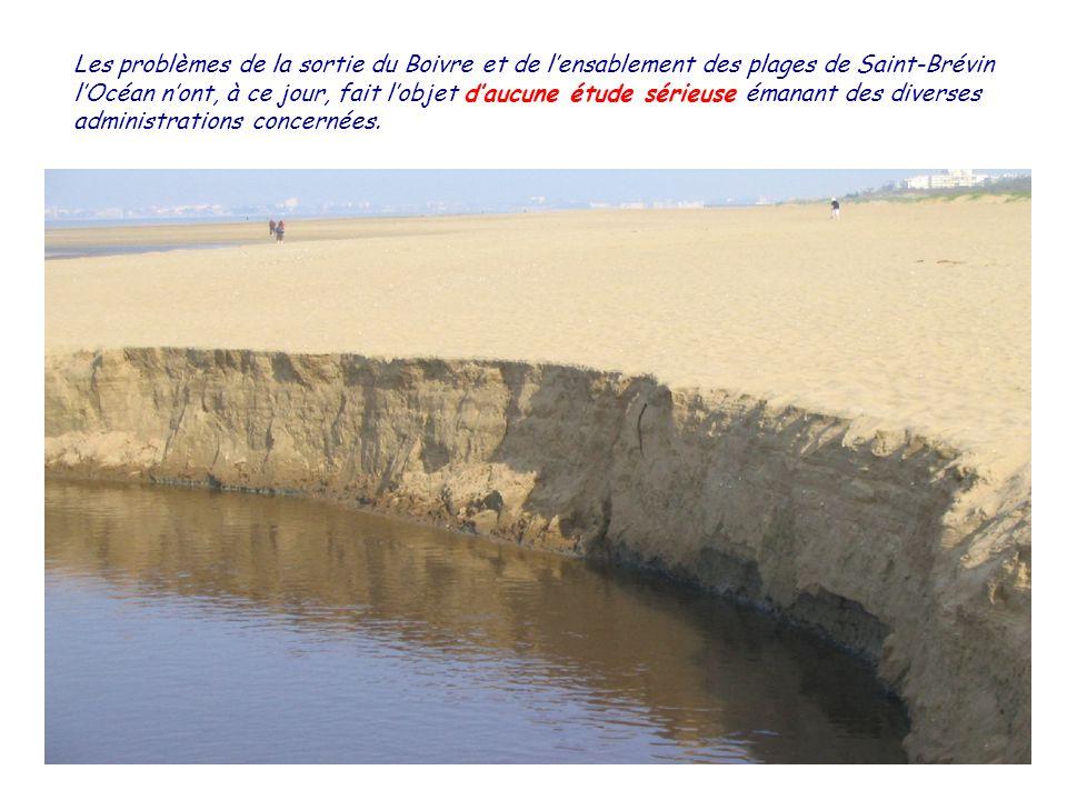 Les problèmes de la sortie du Boivre et de lensablement des plages de Saint-Brévin lOcéan nont, à ce jour, fait lobjet daucune étude sérieuse émanant des diverses administrations concernées.
