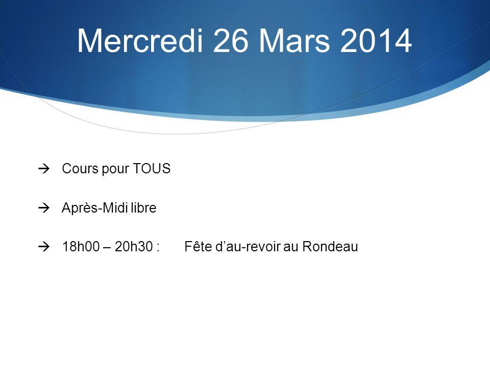 Mercredi 26 Mars 2014 Cours pour TOUS Après-Midi libre 18h00 – 20h30 :Fête dau-revoir au Rondeau