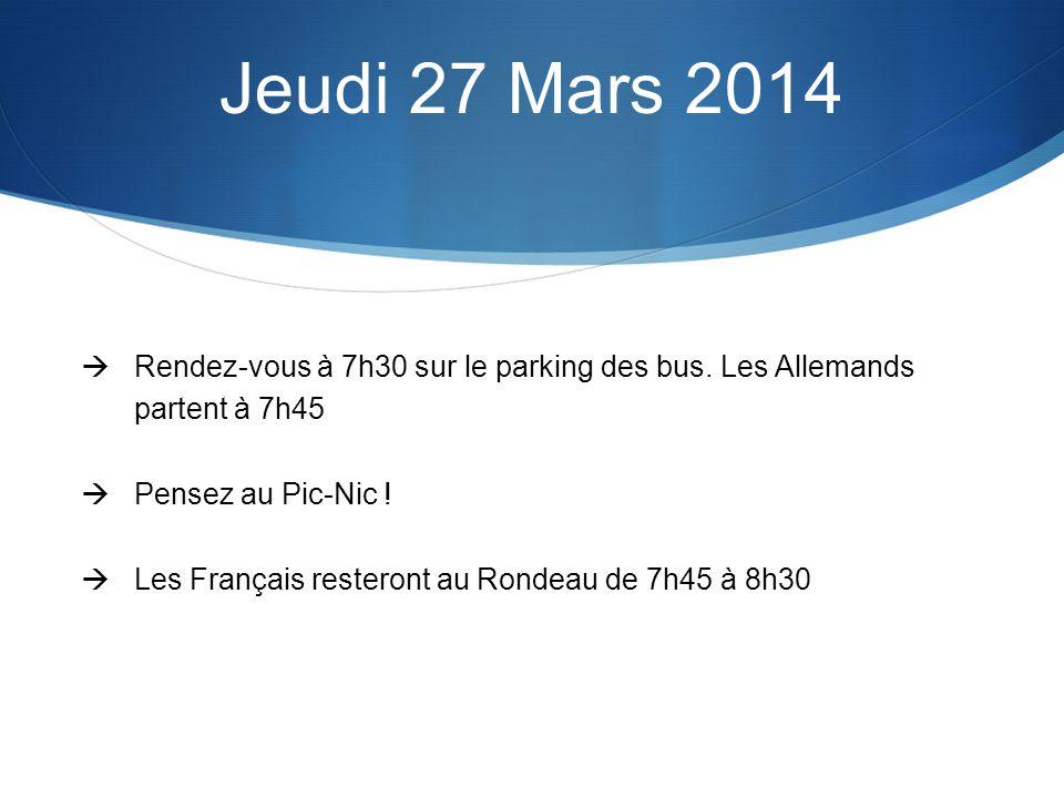 Jeudi 27 Mars 2014 Rendez-vous à 7h30 sur le parking des bus.
