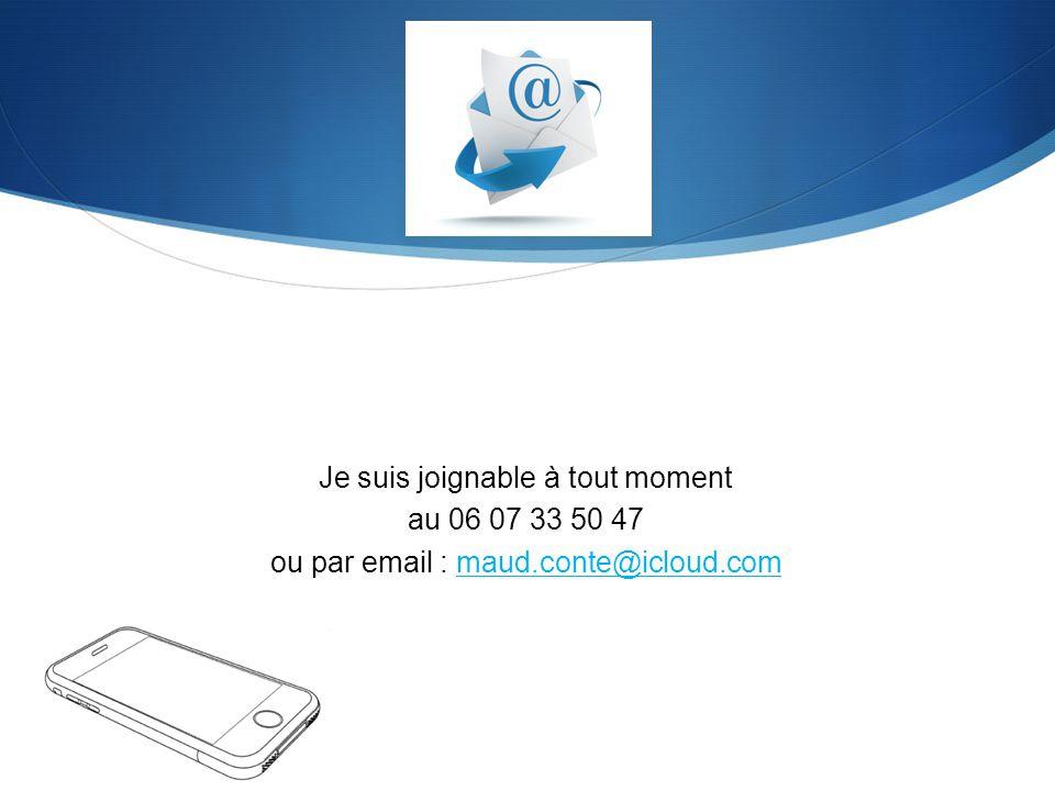Je suis joignable à tout moment au 06 07 33 50 47 ou par email : maud.conte@icloud.commaud.conte@icloud.com