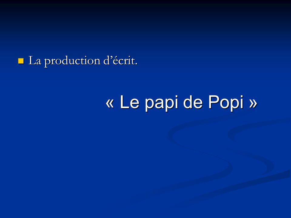 La production décrit. La production décrit. « Le papi de Popi »