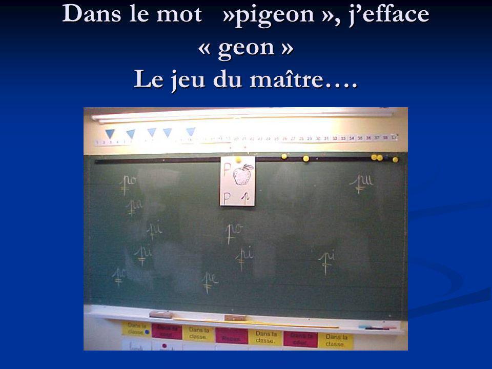 Dans le mot »pigeon », jefface « geon » Le jeu du maître….